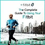 Fitbit: The Complete Guide to Using Fitbit for Weight Loss and Increased Performance | Richard Bond