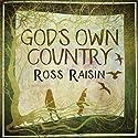 God's Own Country Hörbuch von Ross Raisin Gesprochen von: Oliver J. Hemborough