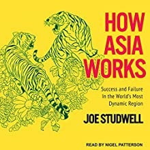 How Asia Works: Success and Failure in the World's Most Dynamic Region | Livre audio Auteur(s) : Joe Studwell Narrateur(s) : Nigel Patterson