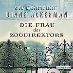 Die Frau des Zoodirektors: Eine Geschichte aus dem Krieg | Diane Ackerman