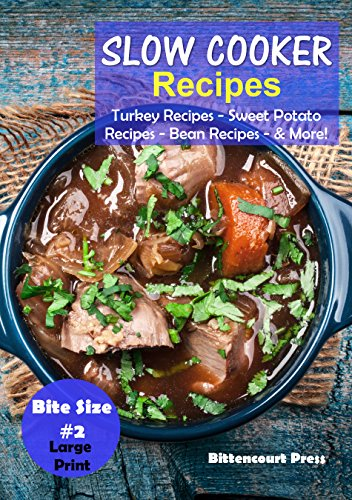 Slow Cooker Recipes - Bite Size #2: Turkey Recipes – Sweet Potato Recipes – Bean Recipes & More! (Slow Cooker Bite Size) (Sweet Potato Crockpot Recipe)