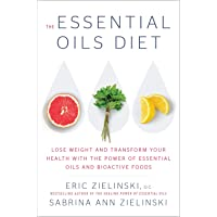 The Essential Oils Diet: Lose Weight and Transform Your Health with thePower of Essential Oils and Bioactive Foods