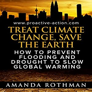 Treat Climate Change, Save the Earth: How to Prevent Flooding and Drought to Slow Global Warming Audiobook