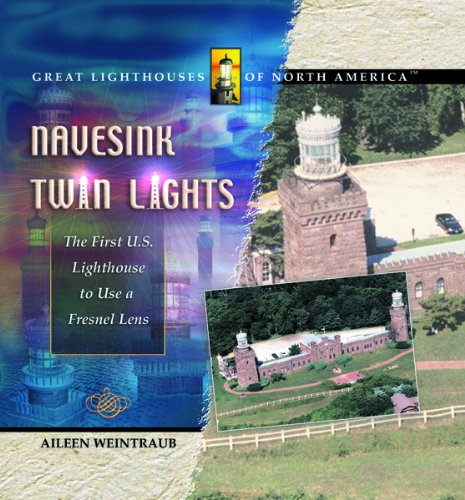 Navesink Twin Lights: The First U. S. Lighthouse to Use a Fresnel Lens (Great Lighthouses of North America)