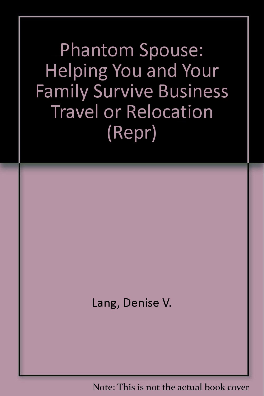 The Phantom Spouse: Helping You and Your Family Survive Business Travel or Relocation (Repr)