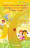 Bright, Brave, Open Minds: Engaging Young Children in Math Inquiry