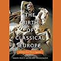 The Birth of Classical Europe: A History from Troy to Augustine Hörbuch von Simon Price, Peter Thonemann Gesprochen von: Don Hagen