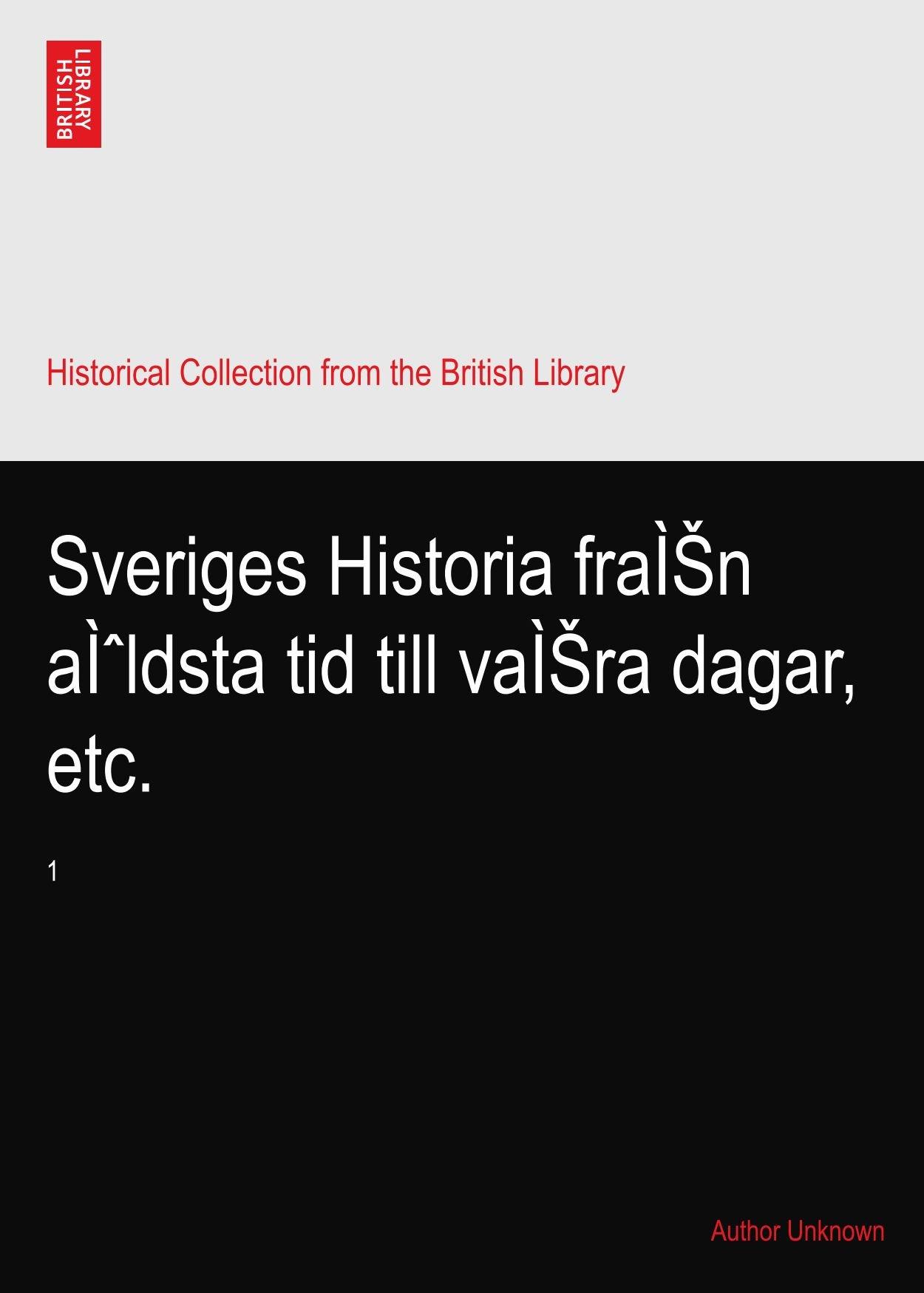 Sveriges Historia från äldsta tid till våra dagar, etc.: 1
