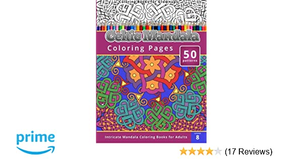 Amazon Coloring Books For Grown Ups Celtic Mandala Pages 9781505604801 Chiquita Publishing