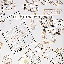 Huellas de catedrales en España: Amazon.es: Ortega Vidal, Javier, Sobrino González, Miguel, Ministerio de Educación, Cultura y Deporte: Libros