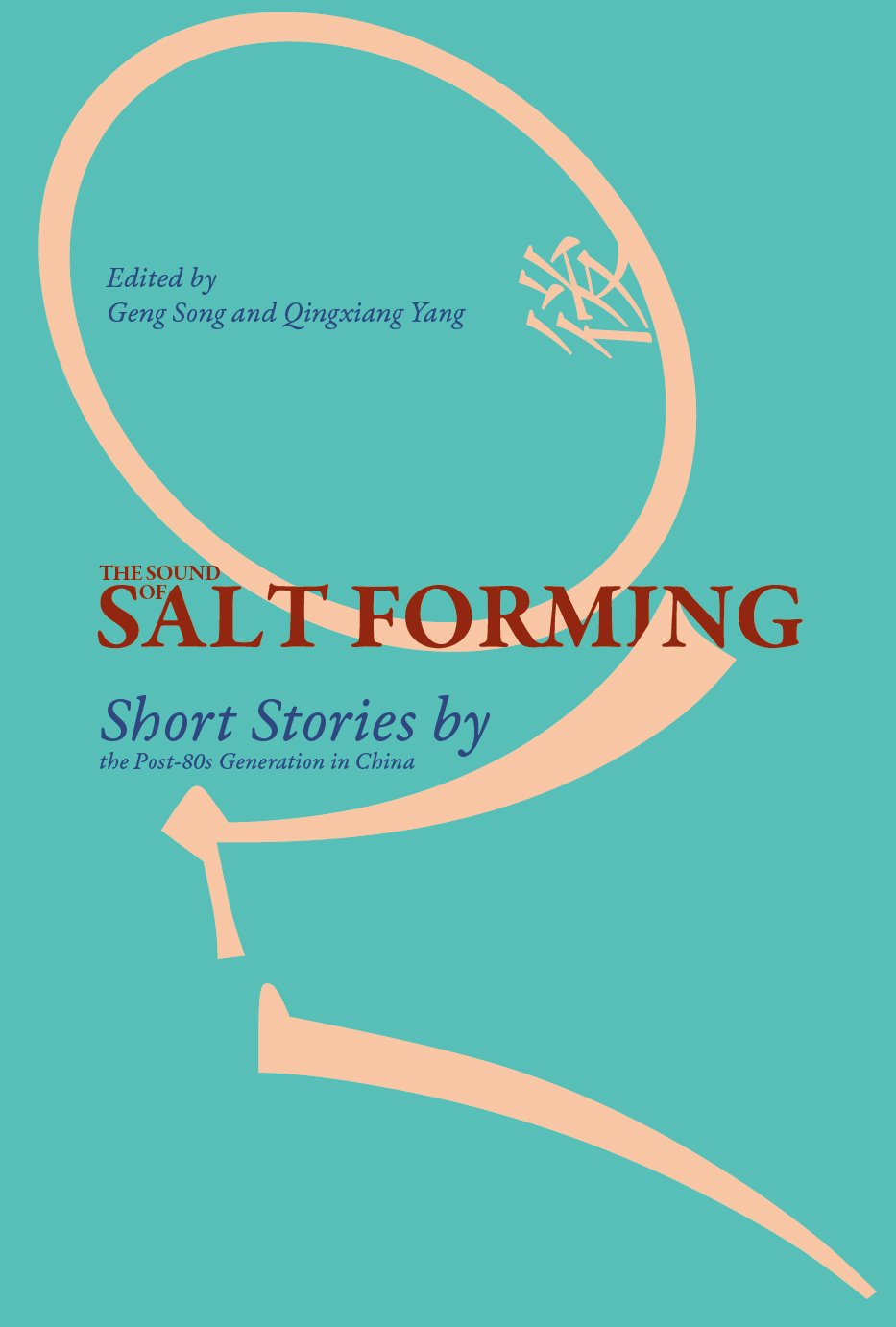 Read Online The Sound of Salt Forming: Short Stories by the Post-80s Generation in China pdf epub