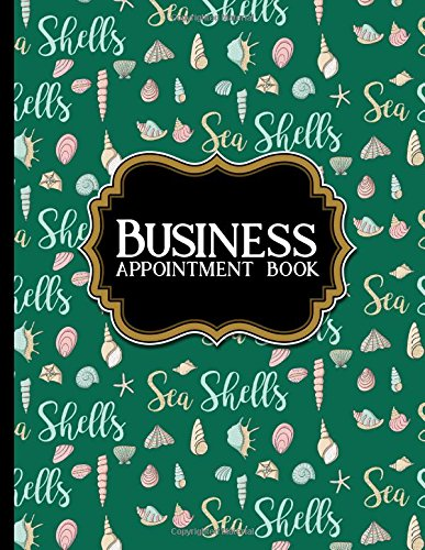 Business Appointment Book: 6 Columns Appointment At A Glance, Appointment Reminder, Daily Appointment Notebook, Cute Sea Shells Cover (Volume 59) ebook