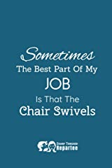 Sometimes The Best Part Of My Job Is That The Chair Swivels!: A Humorous Notebook & Safe For Work Journal Paperback