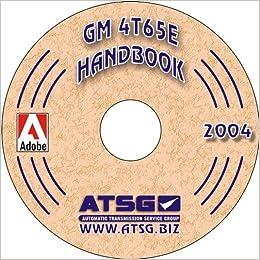 atsg gm 4t65e techtran transmission rebuild manual (supplemental) (update  manual - supplements original 4t65e manual): automatic transmission service  group: