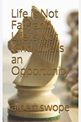 Life is Not Fair, and Life is Not Kind, Life is an Opportunity Paperback