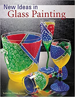 New Ideas In Glass Painting Amazon Co Uk Aimone Katherine Duncan 9781579902872 Books