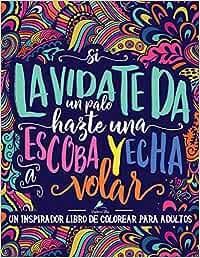Un inspirador libro de colorear para adultos: Si la vida te da un palo, hazte una escoba y echa a volar