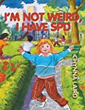 I'm Not Weird, I Have Sensory Processing Disorder (SPD): Alexandra's Journey (Growing with Love Book 9)