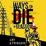 Ways to Die in Glasgow: Sam Ireland Mysteries, Book 1 | Jay Stringer