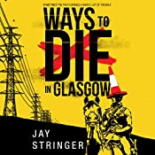 Ways to Die in Glasgow: Sam Ireland Mysteries, Book 1 | Jay Stringer