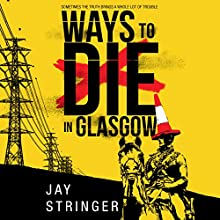 Ways to Die in Glasgow: Sam Ireland Mysteries, Book 1 Audiobook by Jay Stringer Narrated by Napoleon Ryan, Heather Wilds