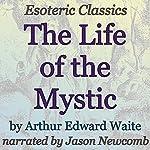 The Life of the Mystic: Esoteric Classics | Arthur Edward Waite