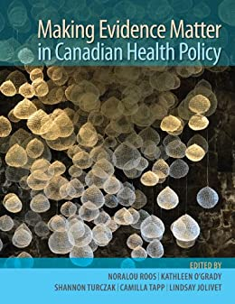 Making Evidence Matter in Canadian Health Policy by [Roos, Noralou]