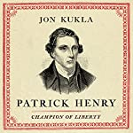 Patrick Henry: Champion of Liberty | Jon Kukla