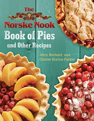 The Norske Nook Book of Pies and Other Recipes by Jerry Bechard, Cindee Borton-Parker