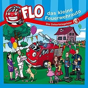 Die Geburtstagsfeier (Flo, das kleine Feuerwehrauto 6) Hörspiel