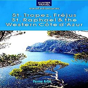 St. Tropez, Frejus, St. Raphael & the Western Cote d'Azur Audiobook