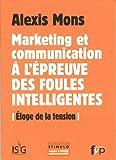 Marketing et  communication à l'épreuve des foules intelligentes : éloge de la tension