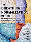 The Breathing Normalization Method: Breathing Awareness - Mouth Vs. Nose Breathing. Learn Buteyko To Stop Breathing Difficulties And Improve Health.