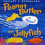 Peanut Butter and Jellyfish | Jarrett J. Krosoczka