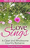 Love Sings: Short and sweet: Clean and Wholesome Country Romance