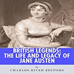 British Legends: The Life and Legacy of Jane Austen |  Charles River Editors