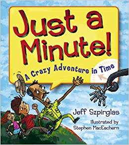 Just A Minute!: A Crazy Adventure In Time por Stephen Maceachern epub
