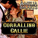 Corralling Callie Audiobook by Amelia Smarts Narrated by Gideon Welles