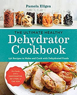 Amazon the ultimate healthy dehydrator cookbook 150 recipes to the ultimate healthy dehydrator cookbook 150 recipes to make and cook with dehydrated foods by forumfinder Choice Image