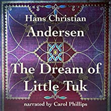 The Dream of Little Tuk Audiobook by Hans Christian Andersen Narrated by Carol Phillips