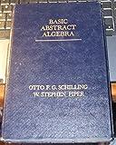 Basic Abstract Algebra, Otto F. Schilling and W. Stephen Piper, 0205042732
