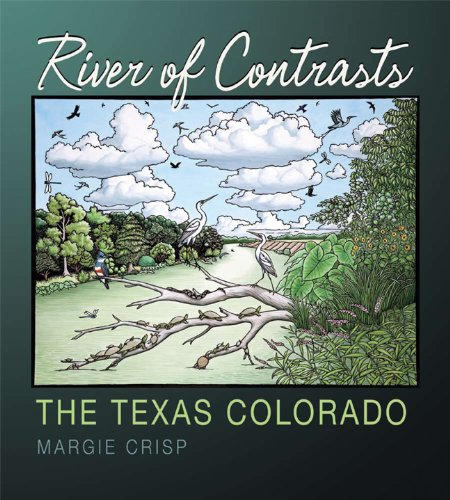 River of Contrasts: The Texas Colorado (River Books, Sponsored by The Meadows Center for Water and the Environment, Texas State University)