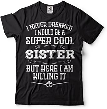 Amazon Com Sister T Shirt Cool Sister Birthday Gift Ideas For Sister Tee Shirt Clothing