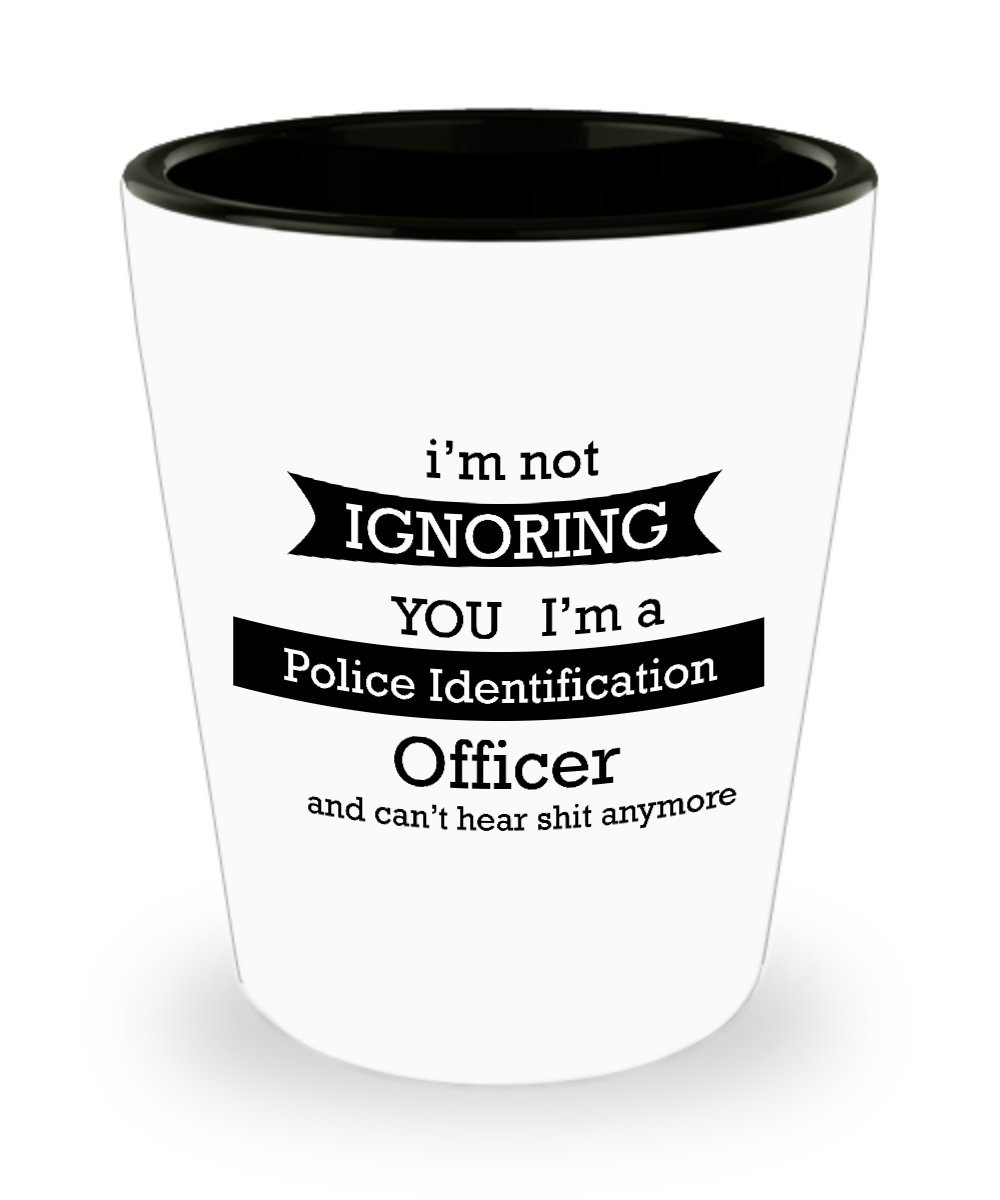 Amazoncom Im Not Ignoring You A Police Identification Officer Chips And What Else Is Worth Money On Circuit Board Funnydogtv Cant Head Shit Anymore Shot Glass Best Gift Ideas For Men Women