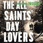 The All Saints' Day Lovers | Juan Gabriel Vasquez,Anne McLean - translator