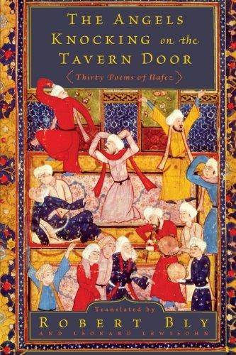 The Angels Knocking on the Tavern Door: Thirty Poems of Hafez by Bly, Robert (TRN)/ Lewisohn, Leonard (TRN)