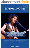 Strumming 101: How To Strum Your Guitar Like A Pro!: Learn and Master Five Essential Strumming Patterns for Acoustic and Electric Guitar (English Edition)