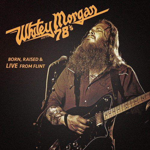 Born Raised & Live From Flint from Morgan, Whitey & The 78's