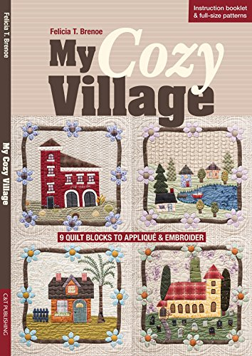 (My Cozy Village: 9 Quilt Blocks to Appliqué & Embroider)