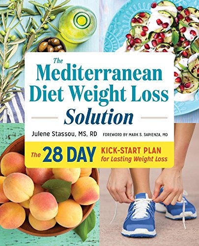 The Mediterranean Diet Weight Loss Solution: The 28-Day Kickstart Plan for Lasting Weight Loss by Julene Stassou MS  RD